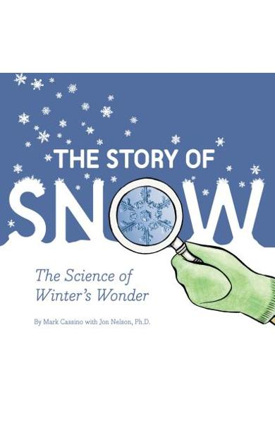 The Story of Snow: The Science of Winter's Wonder (Weather Books for Kids, Winter Children's Books, Science Kids Books) - Mark Cassino