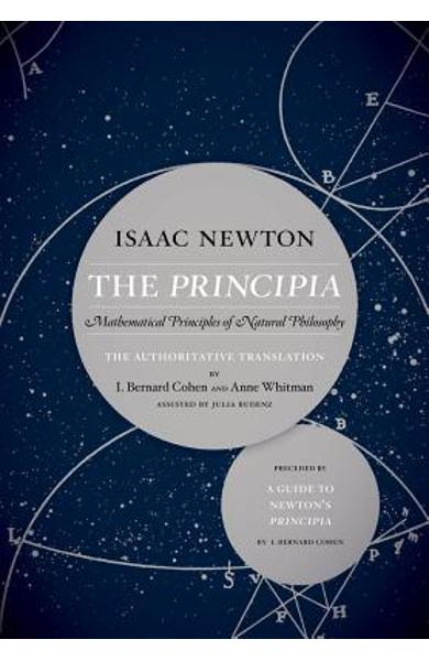 The Principia: The Authoritative Translation and Guide: Mathematical Principles of Natural Philosophy - Isaac Newton