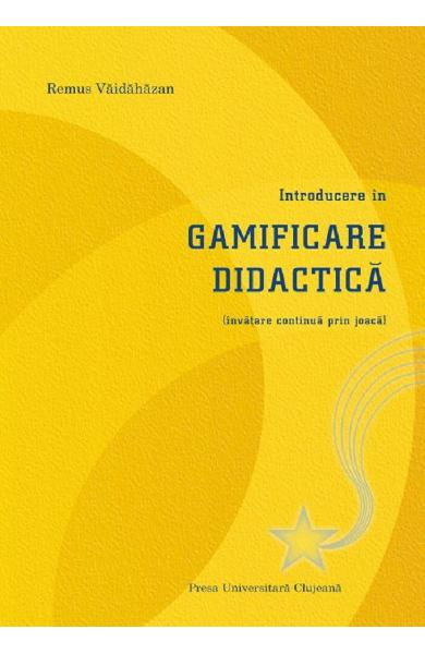 Introducere in gamificare didactica - Remus Vaidahazan
