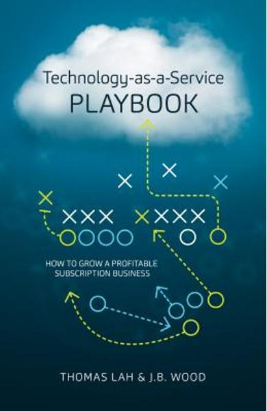 Technology-As-A-Service Playbook: How to Grow a Profitable Subscription Business - Thomas Lah