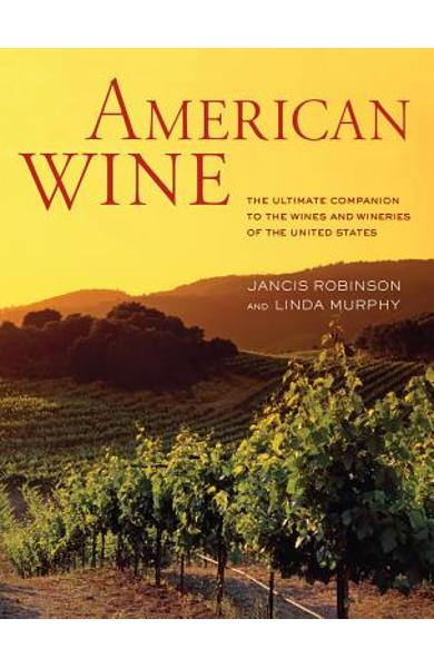 American Wine: The Ultimate Companion to the Wines and Wineries of the United States - Jancis Robinson