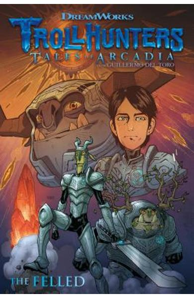 Trollhunters: Tales of Arcadia--The Felled - Guillermo Del Toro