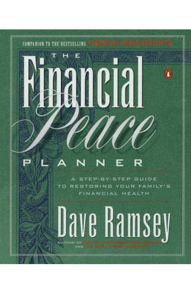 The Financial Peace Planner: A Step-By-Step Guide to Restoring Your Family's Financial Health - Dave Ramsey