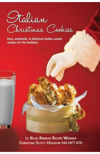 Italian Christmas Cookies: Easy, authentic, & delicious Italian cookie recipes for the holidays - Christine Scott-hudson