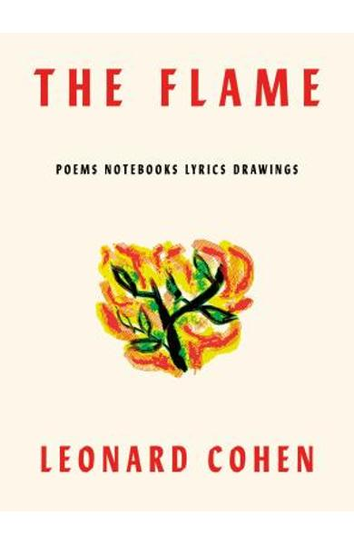The Flame: Poems Notebooks Lyrics Drawings - Leonard Cohen