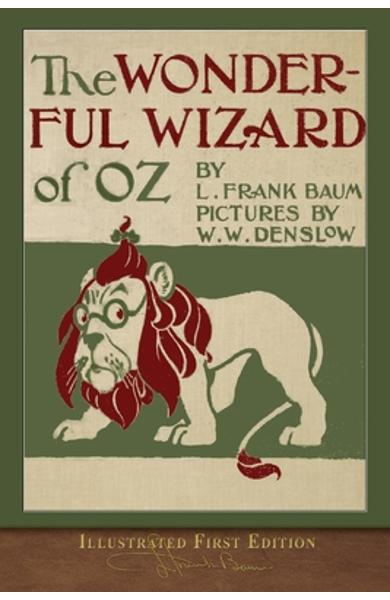 The Wonderful Wizard of Oz: Illustrated First Edition - L. Frank Baum