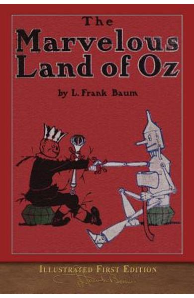 The Marvelous Land of Oz: Illustrated First Edition - L. Frank Baum
