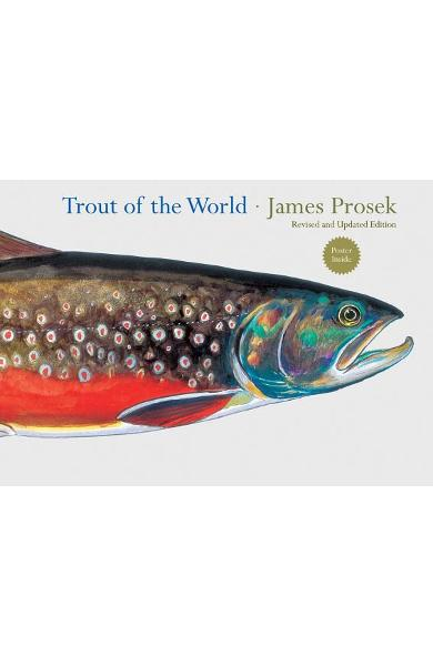 Trout of the World Revised and Updated Edition - James Prosek