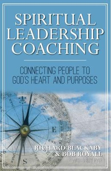 Spiritual Leadership Coaching: Connecting People to God's Heart and Purposes - Richard Blackaby