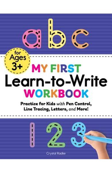 My First Learn to Write Workbook: Practice for Kids with Pen Control, Line Tracing, Letters, and More! - Crystal Radke