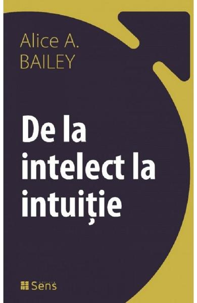 De la intelect la intuitie - Alice A. Bailey