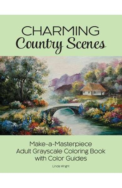 Charming Country Scenes: Make-A-Masterpiece Adult Grayscale Coloring Book with Color Guides - Linda Wright