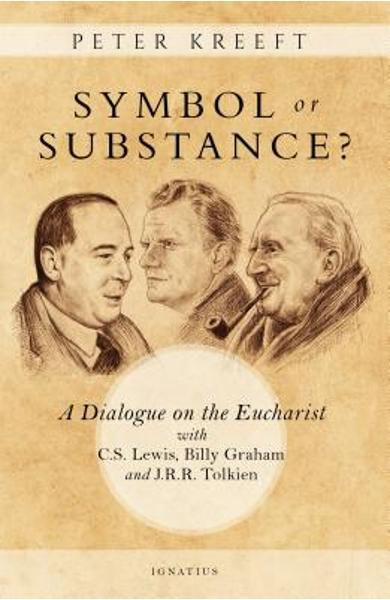 Symbol or Substance?: A Dialogue on the Eucharist with C. S. Lewis, Billy Graham and J. R. R. Tolkien - Peter Kreeft