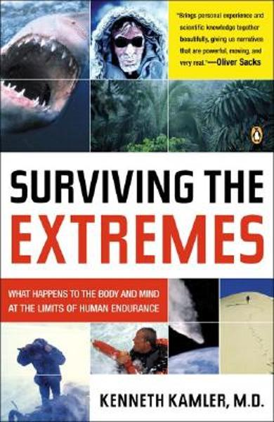 Surviving the Extremes: What Happens to the Body and Mind at the Limits of Human Endurance - Kenneth Kamler