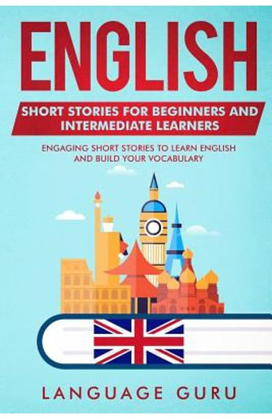 English Short Stories for Beginners and Intermediate Learners: Engaging Short Stories to Learn English and Build Your Vocabulary - Language Guru