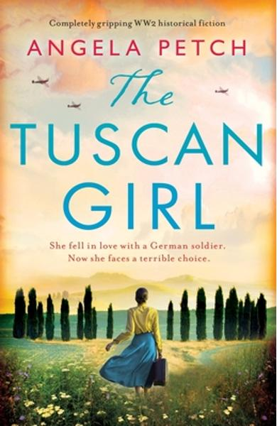 The Tuscan Girl: Completely gripping WW2 historical fiction - Angela Petch