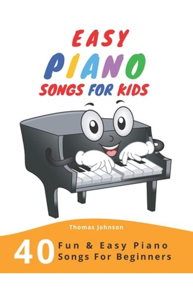 Easy Piano Songs For Kids: 40 Fun & Easy Piano Songs For Beginners (Easy Piano Sheet Music With Letters For Beginners) - Thomas Johnson