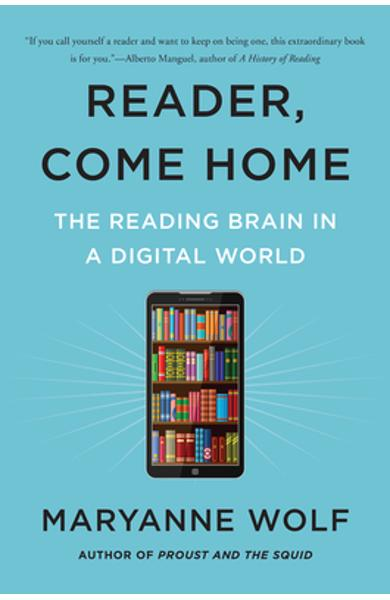 Reader, Come Home: The Reading Brain in a Digital World - Maryanne Wolf