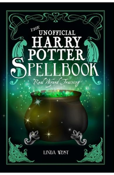 The Unofficial Harry Potter Spell Book: All 200 Spells From the Books and Movies, Cookbook and Guide to Doing Real Spells in the Muggle World - Linda West