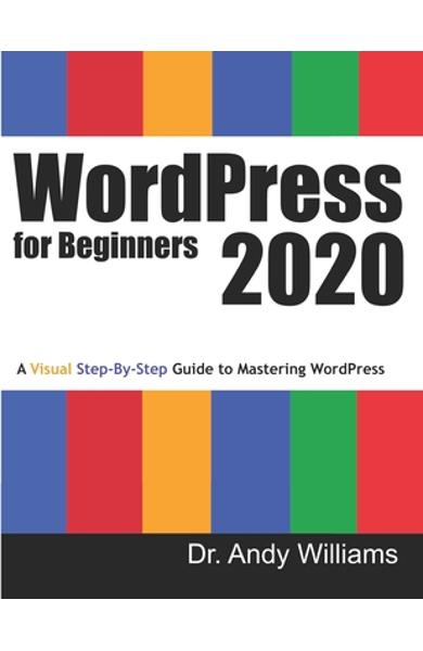 WordPress for Beginners 2020: A Visual Step-by-Step Guide to Mastering WordPress - Andy Williams