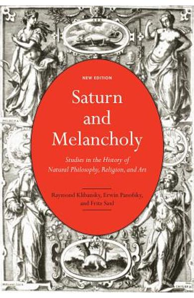 Saturn and Melancholy: Studies in the History of Natural Philosophy, Religion, and Art - Raymond Klibansky
