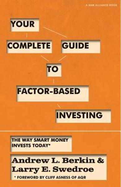 Your Complete Guide to Factor-Based Investing: The Way Smart Money Invests Today - Andrew L. Berkin