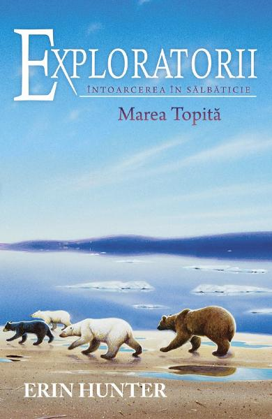 Exploratorii Vol.8: Intoarcerea in salbaticie. Marea topita - Erin Hunter