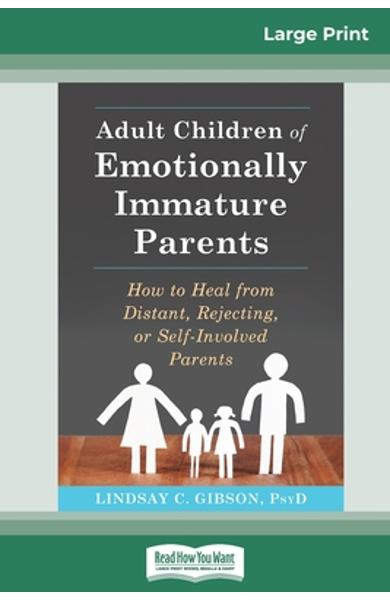 Adult Children of Emotionally Immature Parents: How to Heal from Distant, Rejecting, or Self-Involved Parents (16pt Large Print Edition) - Lindsay C. Gibson