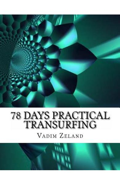 78 Days Practical Transurfing: based on the work of Vadim Zeland - Vadim Zeland