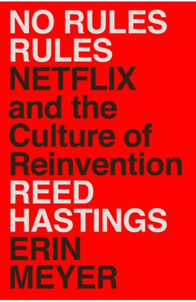 No Rules Rules: Netflix and the Culture of Reinvention - Reed Hastings