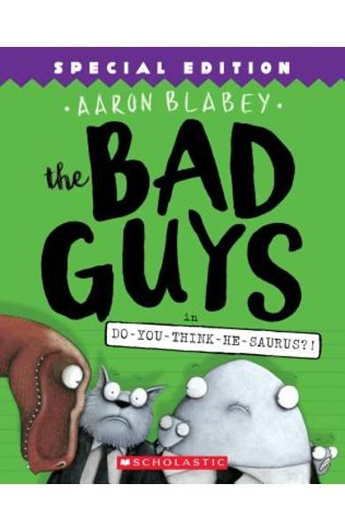The Bad Guys in Do-You-Think-He-Saurus?]: Special Edition (the Bad Guys #7), Volume 7 - Aaron Blabey