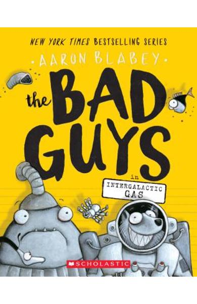 The Bad Guys in Intergalactic Gas (the Bad Guys #5), Volume 5 - Aaron Blabey