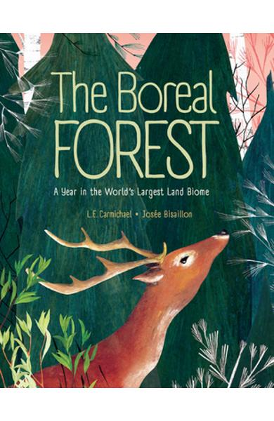 The Boreal Forest: A Year in the World's Largest Land Biome - L. E. Carmichael