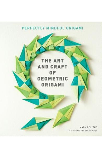 The Art and Craft of Geometric Origami: An Introduction to Modular Origami (Origami Project Book on Modular Origami, Origami Paper Included) - Mark Bolitho