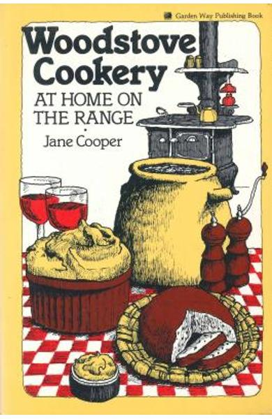 Woodstove Cookery: At Home on the Range - Jane Cooper