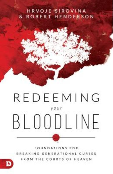 Redeeming Your Bloodline: Foundations for Breaking Generational Curses from the Courts of Heaven - Hrvoje Sirovina