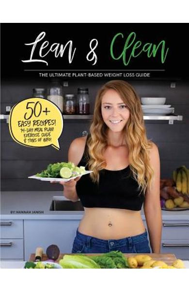 Lean & Clean: The Ultimate Plant-Based Weight Loss Guide - Hannah M. Janish