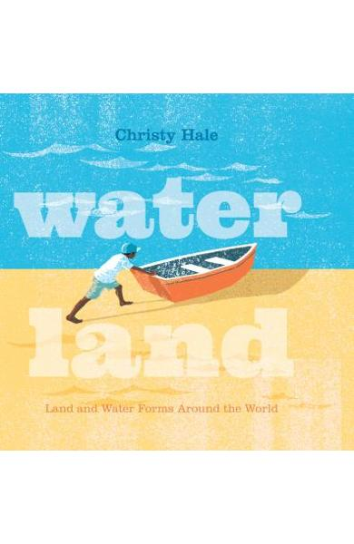 Water Land: Land and Water Forms Around the World - Christy Hale