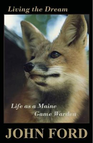 Living the Dream: Life as a Maine Game Warden - John Ford