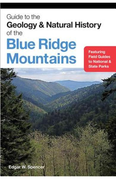 Guide to the Geology and Natural History of the Blue Ridge Mountains - Edgar W. Spencer