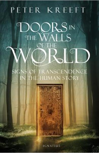 Doors in the Walls of the World: Signs of Transcendence in the Human Story - Peter Kreeft