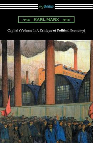 Capital (Volume 1: A Critique of Political Economy) - Karl Marx