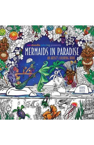 Zendoodle Coloring Presents Mermaids in Paradise: An Artist's Coloring Book - Denyse Klette