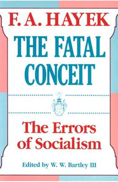 The Fatal Conceit, Volume 1: The Errors of Socialism - F. A. Hayek