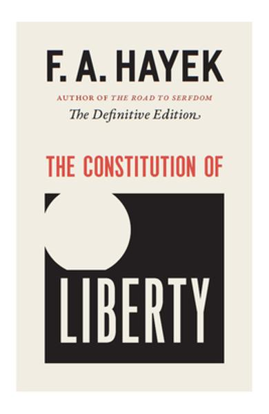 The Constitution of Liberty: The Definitive Edition - F. A. Hayek