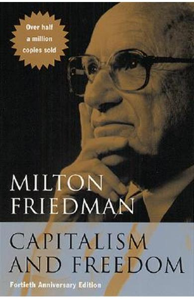 Capitalism and Freedom: Fortieth Anniversary Edition - Milton Friedman