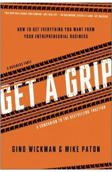 Get A Grip: How to Get Everything You Want from Your Entrepreneurial Business - Gino Wickman, Mike Paton