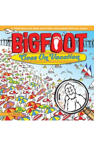 Bigfoot Goes on Vacation: A Spectacular Seek and Find Challenge for All Ages! - D. L. Miller