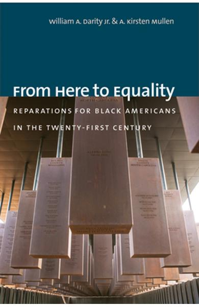 From Here to Equality: Reparations for Black Americans in the Twenty-First Century - William A. Darity