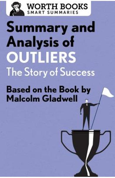Summary and Analysis of Outliers: The Story of Success: Based on the Book by Malcolm Gladwell - Worth Books